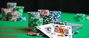 Casino Online Dengan Pelayanan Paling Ramah dan Terbaik