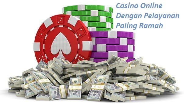 Casino Online Dengan Pelayanan Paling Ramah