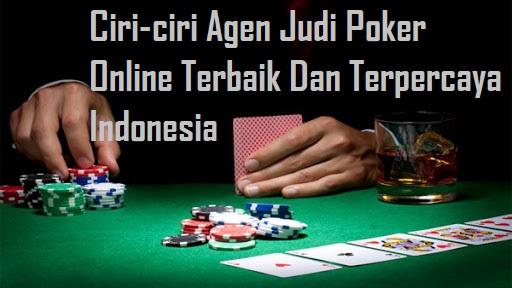 Ciri-ciri Agen Judi Poker Online Terbaik Dan Terpercaya Indonesia