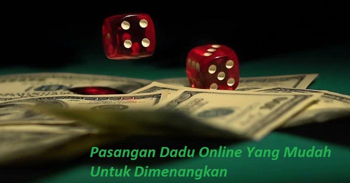 Pasangan Dadu Online Yang Mudah Untuk Dimenangkan